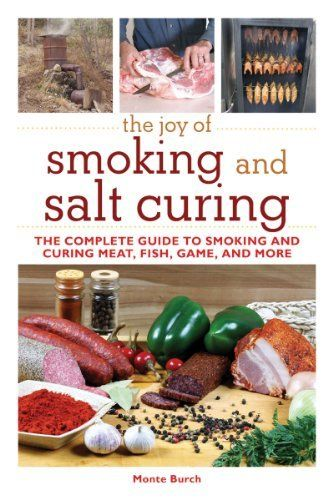 The Joy of Smoking and Salt Curing: The Complete Guide to Smoking and Curing Meat, Fish, Game, and More (The Joy of Series) by Monte Burch, http://www.amazon.com/dp/1616082291/ref=cm_sw_r_pi_dp_9Go6pb1XR4WV9