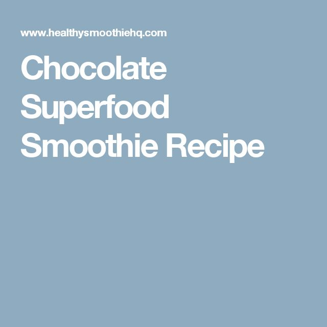 Chocolate Superfood Smoothie Recipe