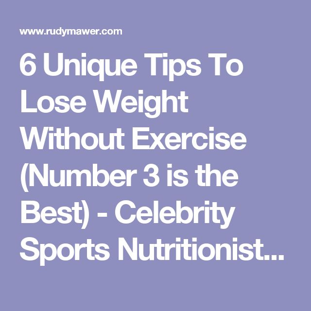 6 Unique Tips To Lose Weight Without Exercise (Number 3 is the Best) - Celebrity Sports Nutritionist - Online Physique Coach / Contest Prep - Online Personal Training - Rudy Mawer | Scientific Physique Coaching, Sports Nutrition, Elite Online Personal Trainer