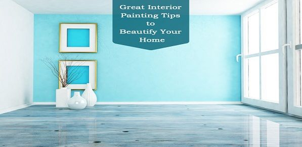 Great Interior Painting Tips to Beautify Your Home