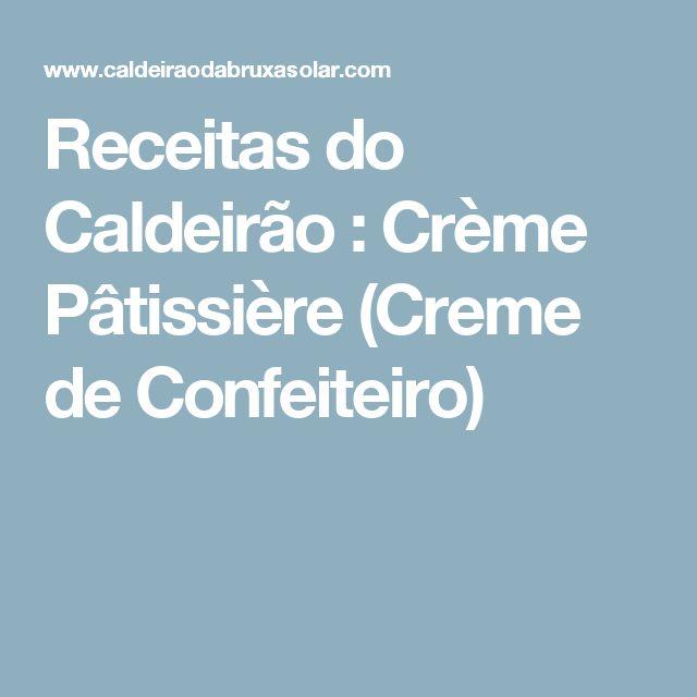 Receitas do Caldeirão : Crème Pâtissière (Creme de Confeiteiro)