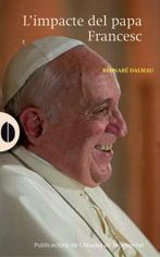 Dalmau, Bernabé. L'Impacte del papa Francesc. Barcelona : Publicacions de l'Abadia de Montserrat, 2014