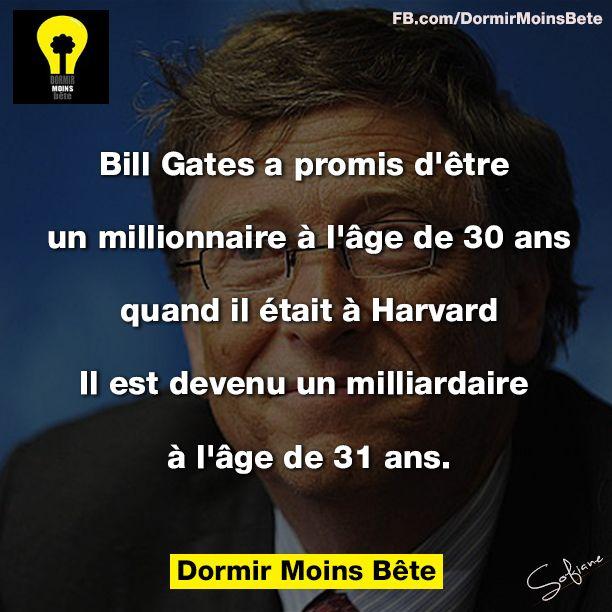 Bille Gates a promis d'être millionnaire à l'âge de 30 ans quand il était à Havard, il est devenu un milliardaire à l'âge de 31 ans.