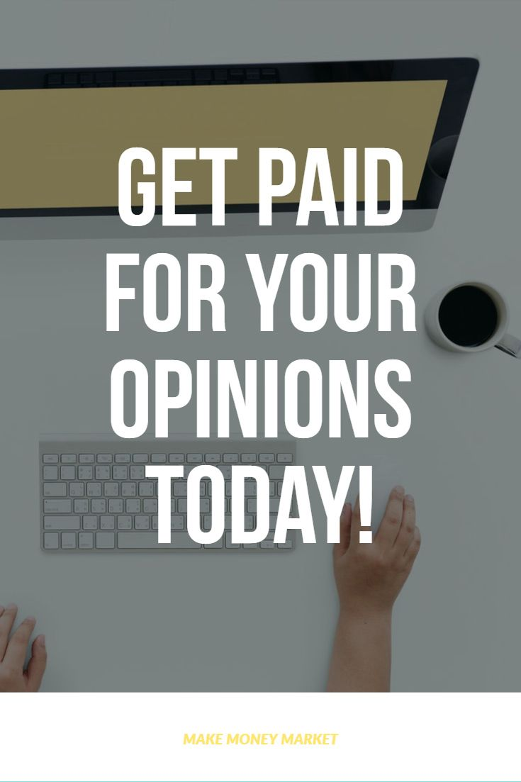 Get Paid For Your Opinions Today! | JOBS | Make money