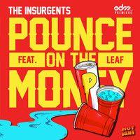 The INSURGENTS - Pounce On The Money [EDM.com Premiere] by MidTempo - EDM.com on SoundCloud