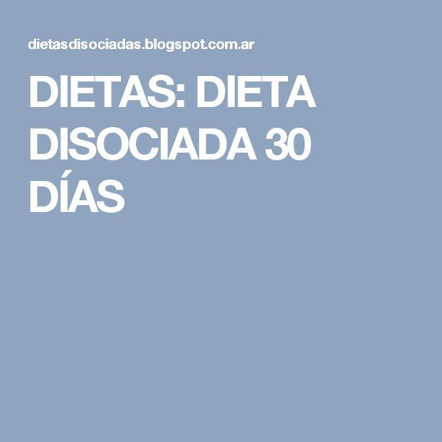 DIETAS: DIETA DISOCIADA 30 DÍAS