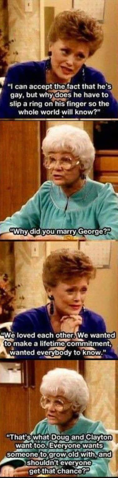 Golden Girls sent a great message. :) and in 2015 people still don't get it.