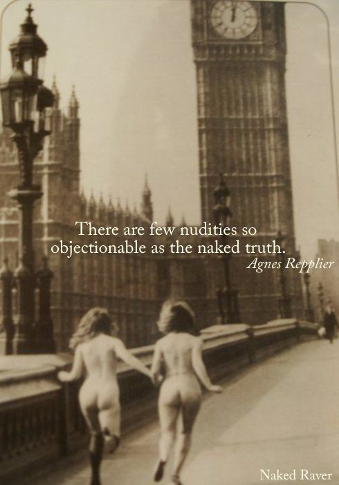 There are few nudities so objectionable as the naked truth.