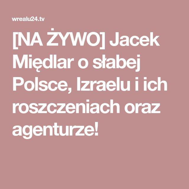 [NA ŻYWO] Jacek Międlar o słabej Polsce, Izraelu i ich roszczeniach oraz agenturze!