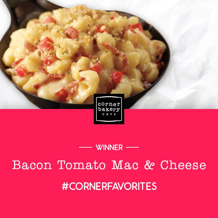 love the bacon tomato Mac and cheese. Corner Bakery makes the best Mac ...