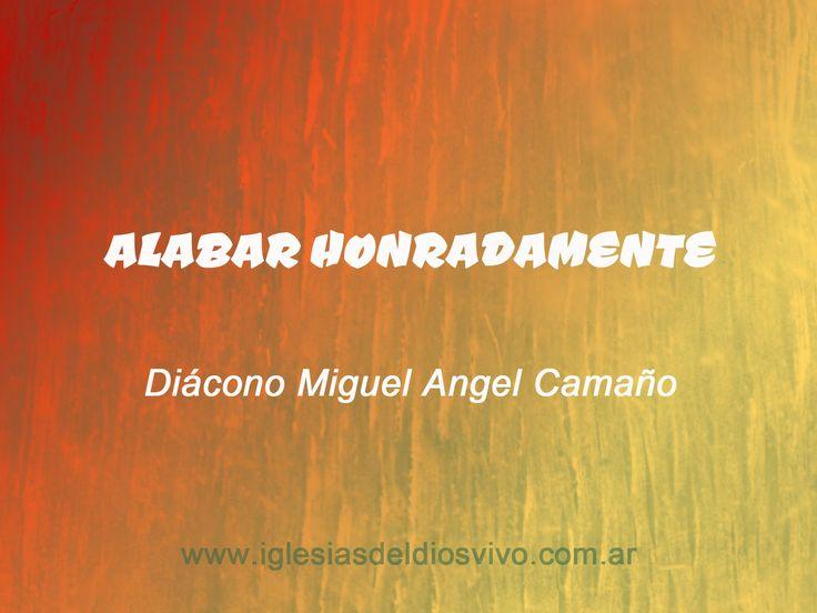 ALABAR HONRADAMENTE - Diácono Miguel Angel Camaño
