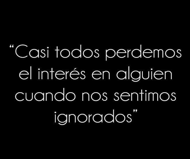 〽️ Casi todos perdemos el interés en alguien cuando nos sentimos ignorados