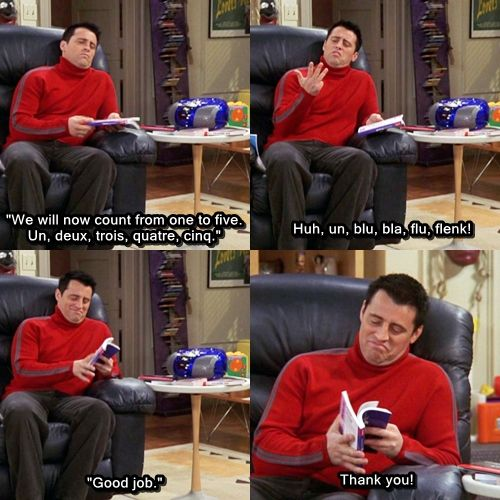 Joey trying to learn French = endlessly entertaining
