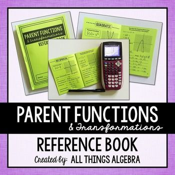 Parent Functions and Transformations Reference BookThis reference book was created to use as a review of transformations and the following function families: linear, absolute value, quadratic, cubic, square root, cube root, exponential, logarithmic, and reciprocal  Students will graph the both the parent function and a transformation graph for each function family.