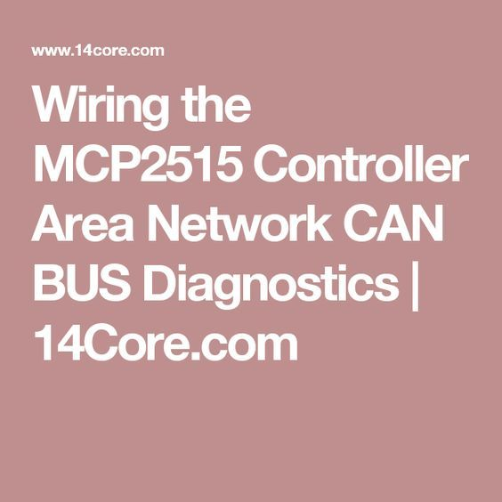 Wiring the MCP2515 Controller Area Network CAN BUS Diagnostics | 14Core.com