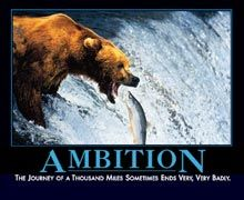 AMBITION... The journey of a thousand miles sometimes ends very, very badly--A close second!