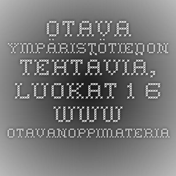 Otava - Ympäristötiedon tehtäviä, luokat 1-6 - www.otavanoppimateriaalit.net
