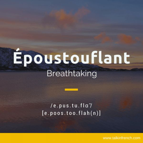 Époustouflant Époustouflant(e) not just describes an amazing moment or scene, it is in itself a breathtaking word, too! Other counterparts: stunning, astonishing, mind-blowing.
