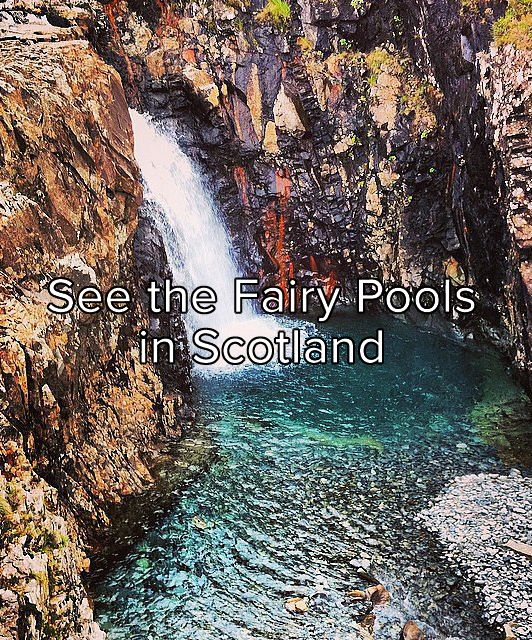 Bucket list: See the magical fairy pools in Scotland!! And maybe see tinker bell !!!! Jk