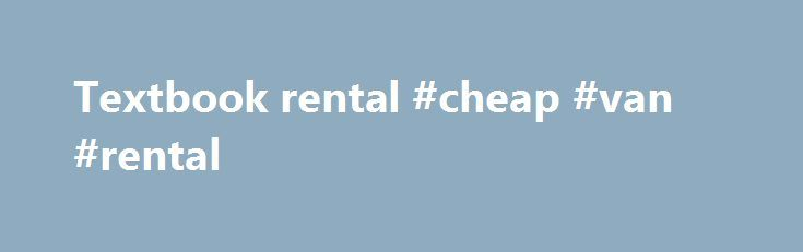 Textbook rental #cheap #van #rental http://rental.remmont.com/textbook-rental-cheap-van-rental/  #textbook rental # Frequently Asked Questions for Students about Textbook Rental Services: Please refer to the University of Wisconsin – La Crosse Textbook Services Policy for specific details regarding Textbook Rental Services. This FAQ web page highlights many of the commonly asked policy questions. Who can use Textbook Rental Services? All undergraduate students who pay...