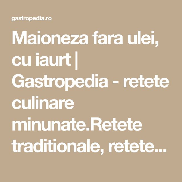 Maioneza fara ulei, cu iaurt   Gastropedia - retete culinare minunate.Retete traditionale, retete internationale, deserturi si recomandari de meniuri