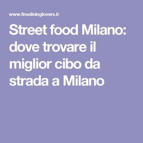 Street food Milano: dove trovare il miglior cibo da strada a Milano