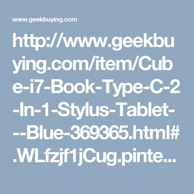 http://www.geekbuying.com/item/Cube-i7-Book-Type-C-2-In-1-Stylus-Tablet---Blue-369365.html#.WLfzjf1jCug.pinterest_share