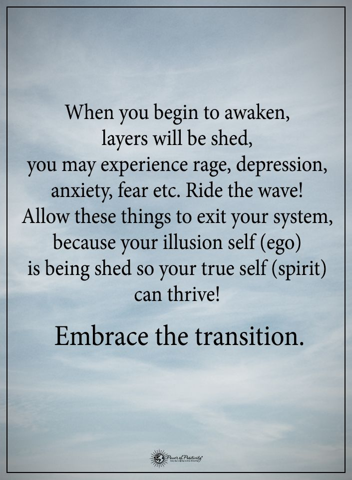 When you begin to awaken, layers will be shed, you may experience rage, depression, anxiety, fear etc. Tide the wave! Allow these things to exit your system, because your illusion self (ego) is being shed so your true self (spirit) can thrive! Embrace the transition.  #powerofpositivity #positivewords  #positivethinking #inspirationalquote #motivationalquotes #quotes #life #love #hope #faith #respect #awaken #layers #experience #rage #depression #anxiety #fear #wave #ride #system #transition