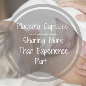 Our guest, Abby, blogs exclusively with First Coast Doulas about what happenned when she decided to hire someone to make placenta capsules for her after birth.