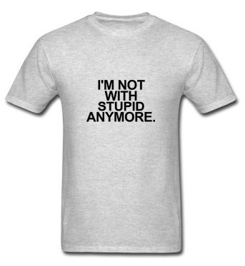 I'm Not With Stupid Anymore T-Shirt Breakup, Funny, Geek, Hipster, Joke, Love, Relationship, Sex, Stupid, Silly