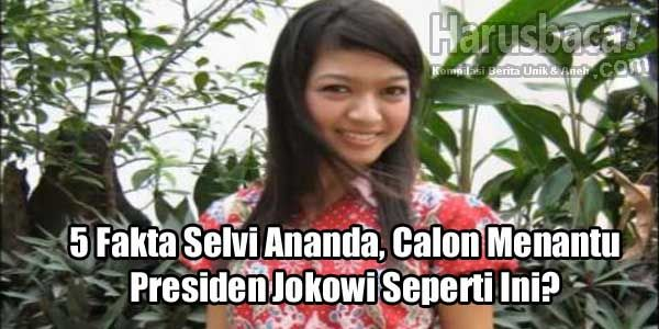 5 Fakta Selvi Ananda, Calon Menantu Presiden Jokowi Seperti Ini? http://goo.gl/s7b01G