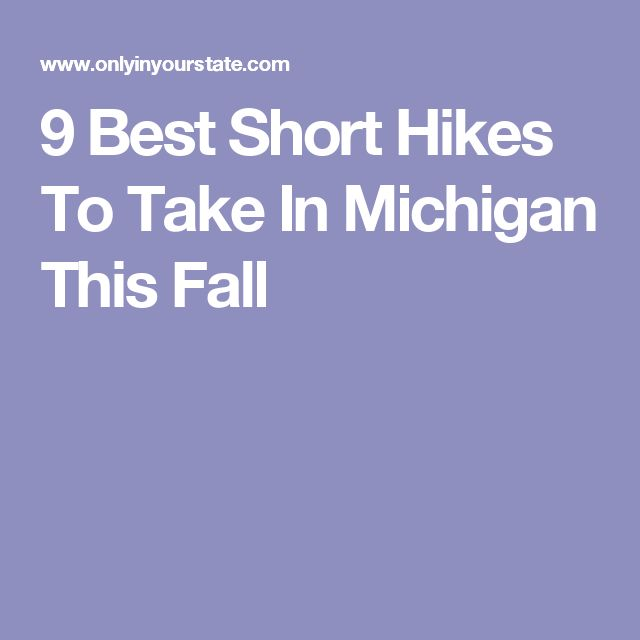 9 Best Short Hikes To Take In Michigan This Fall