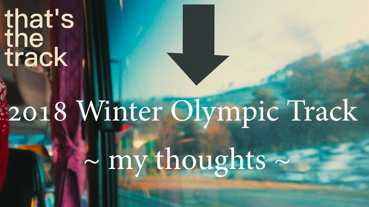 my thoughts on the 2018 Winter Olympic Track