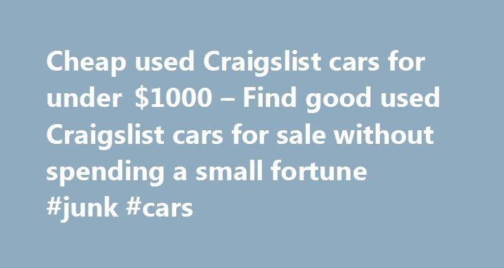 Cheap used Craigslist cars for under $1000 – Find good used Craigslist cars for sale without spending a small fortune #junk #cars http://car.nef2.com/cheap-used-craigslist-cars-for-under-1000-find-good-used-craigslist-cars-for-sale-without-spending-a-small-fortune-junk-cars/  #cheap cars under 1000 # Cheap used Craigslist cars for under $1000 – Find good[...]