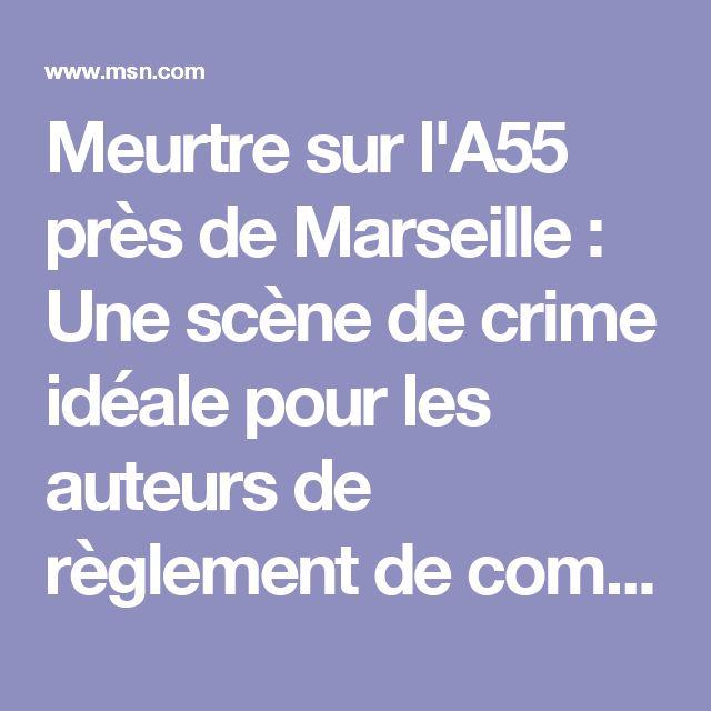 Meurtre sur l'A55 près de Marseille : Une scène de crime idéale pour les auteurs de règlement de comptes