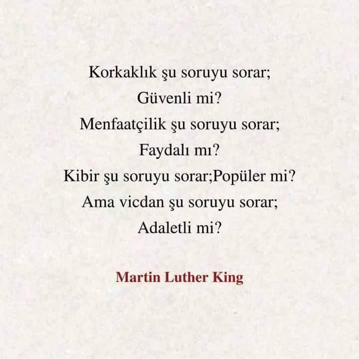 Korkaklık şu soruyu sorar; Güvenli mi? Menfaatçilik şu soruyu sorar; Faydalı mı? Kibir şu soruyu sorar; Popüler mi? Ama vicdan şu soruyu sorar; Adaletli mi? Martin Luther King #etkileyici #sozler #edebiyat #kitap #felsefe #etkileyicisözler