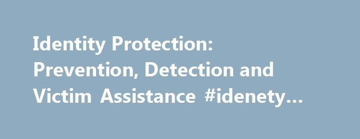 Identity Protection: Prevention, Detection and Victim Assistance #idenety #theft http://namibia.remmont.com/identity-protection-prevention-detection-and-victim-assistance-idenety-theft/  # Like – Click this link to Add this page to your bookmarks Share – Click this link to Share this page through email or social media Print – Click this link to Print this page Identity Protection: Prevention, Detection and Victim Assistance Identity theft places a burden on its victims and presents a…