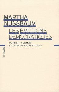 Les émotions démocratiques. Comment former le citoyen du XXIe siècle ? / Martha Nussbaum . - Climats, 2010 http://bu.univ-angers.fr/rechercher/description?notice=000886800&champ=tout&recherche=9782081259546&start=&end=