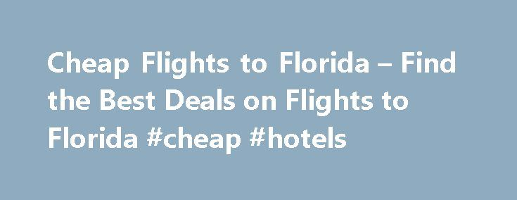 Cheap Flights to Florida – Find the Best Deals on Flights to Florida #cheap #hotels http://travels.remmont.com/cheap-flights-to-florida-find-the-best-deals-on-flights-to-florida-cheap-hotels/  #best cheap airline tickets # Cheap Flights to Florida Best Time to Fly to Florida October through April is the peak tourist season for flights to southern Florida. Orlando's theme parks are busy year-round, with the highest peaks coinciding with... Read moreThe post Cheap Flights to Florida – Find the…