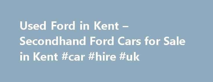 Used Ford in Kent – Secondhand Ford Cars for Sale in Kent #car #hire #uk http://remmont.com/used-ford-in-kent-secondhand-ford-cars-for-sale-in-kent-car-hire-uk/  #cars for sale in kent # Used Ford Cars for Sale in Kent If you are looking to search for Ford used cars for sale in Kent, then AutoVillage is the perfect place to start. Through our service you can get access to the best Ford used cars and second hand cars which are for sale in your local area, including cars from both private…