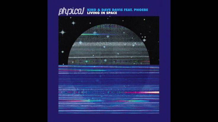 Kiko & Dave Davis Ft. Phoebe - Living In Space (Original Mix)