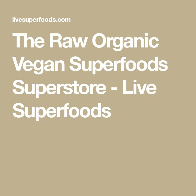 The Raw Organic Vegan Superfoods Superstore - Live Superfoods
