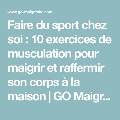 Faire du sport chez soi : 10 exercices de musculation pour maigrir et raffermir son corps à la maison | GO Maigrir Vite | Des conseils pour perdre du poids rapidement et efficacement