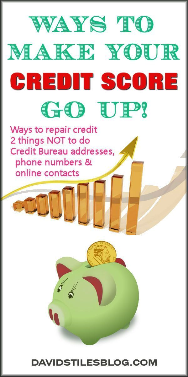 WAYS TO MAKE YOUR CREDIT SCORE GO UP. REPAIR YOUR CREDIT. FIX YOUR CREDIT SCORES AND CREDIT BUREAU CONTACT INFORMATION. From: http://DavidStilesBlog.com Credit Scores, #CreditScores