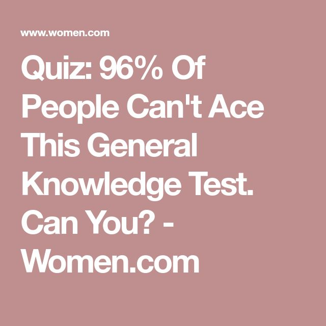 Quiz: 96% Of People Can't Ace This General Knowledge Test. Can You? - Women.com