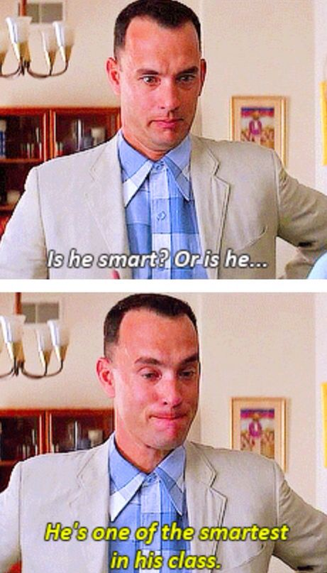 Forrest Gump when he finds out he has a son *cries a little* I love that he's so concerned that his son might have a learning disability.