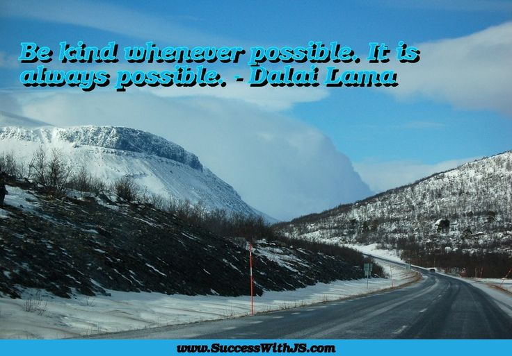Be kind whenever possible. It is always possible. - Dalai Lama #quote #success #SuccessWithJS