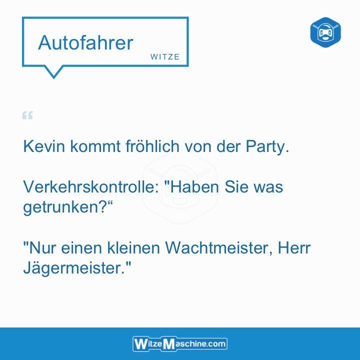 """Fritz kommt fröhlich von der Silvesterfeier. Verkehrskontrolle: """"Haben Sie was getrunken?"""" """"Nur einen kleinen Wachtmeister, Herr Jägermeister."""""""