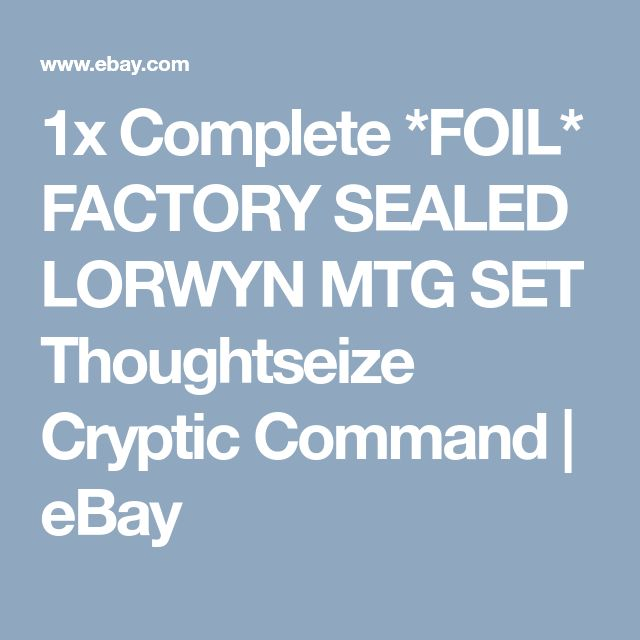 1x Complete *FOIL* FACTORY SEALED LORWYN MTG SET Thoughtseize Cryptic Command  | eBay