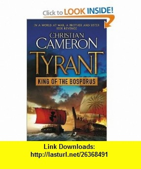King of the Bosporus (Tyrant 4) (9781409102755) Christian Cameron , ISBN-10: 1409102750  , ISBN-13: 978-1409102755 ,  , tutorials , pdf , ebook , torrent , downloads , rapidshare , filesonic , hotfile , megaupload , fileserve